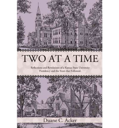 Two at a Time : Reflections and Revelations of a Kansas State University Presidency and the Years That Followed.