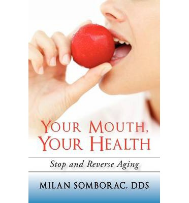 Your Mouth, Your Health : Stop and Reverse Aging