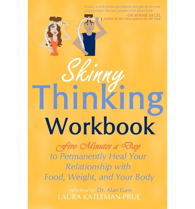 Skinny Thinking Workbook : Five Minutes a Day to Permanently Heal Your Relationship with Food, Weight & Your Body
