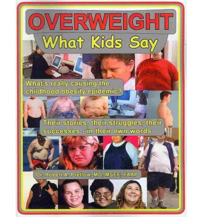 Overweight : What Kids Say: What's Really Causing the Childhood Obesity Epidemic