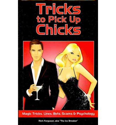 Tricks to Pick Up Chicks : Magic Tricks, Lines, Bets, Scams and Psychology