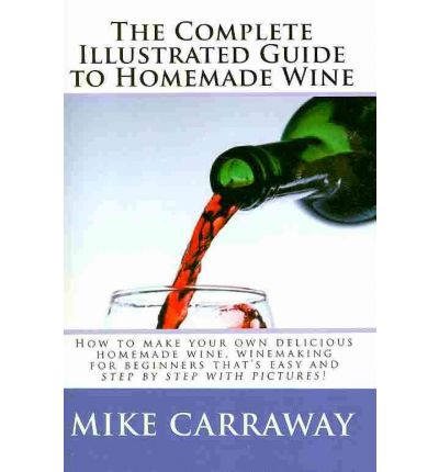 Guide to homemade wine how to make your own delicious homemade wine