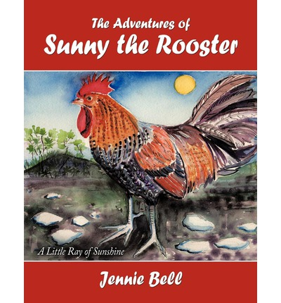 The Adventures of Sunny the Rooster : A Little Ray of Sunshine