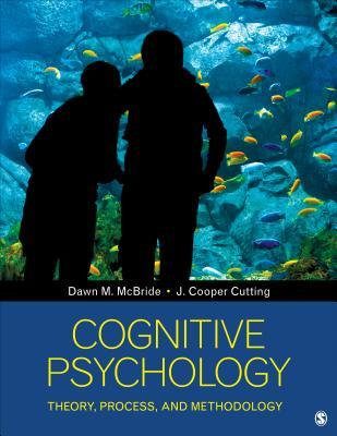 Cognitive Psychology : Theory, Process, and Methodology