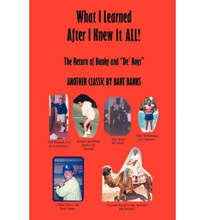 What I Learned After I Knew It All : The Return of Bunky and de' Boys Another Classic by Bart Banks