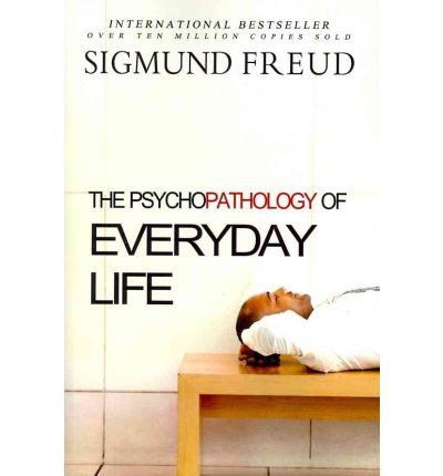 psychopathology of everyday life by freud Sigmund freud's work had a lasting influence on psychology journey through his amazing life, his most astonishing theories, and his remarkable legacy.