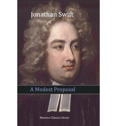 jonathan swift a modest proposal Jonathan swift's inflammatory and biting wit suffused essay, a modest proposal is most likely to disturb humorless folks his impassive approach meshed with caustic raillery definitely stirs.
