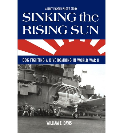 U Arrive In The Rising Sun Sinking the Rising Sun : Dog Fighting & Dive Bombing in World War II
