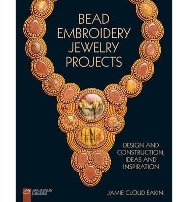 Bead Embroidery Jewelry Projects : Design and Construction, Ideas and Inspiration