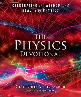 The Physics Devotional : Celebrating the Wisdom and Beauty of Physics