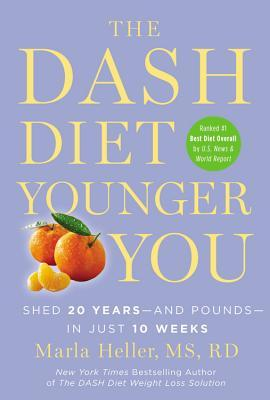 The Dash Diet Younger You : Shed 20 Years - and Pounds - in Just 10 Weeks