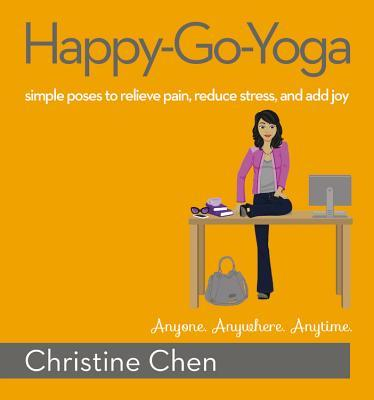 Happy-Go-Yoga : Simple Poses to Relieve Pain, Reduce Stress, and Add Joy