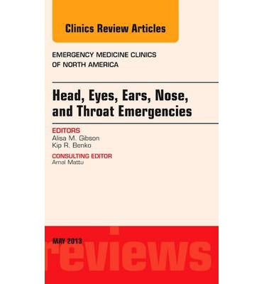 Head, Eyes, Ears, Nose, and Throat Emergencies, an Issue of Emergency Medicine Clinics