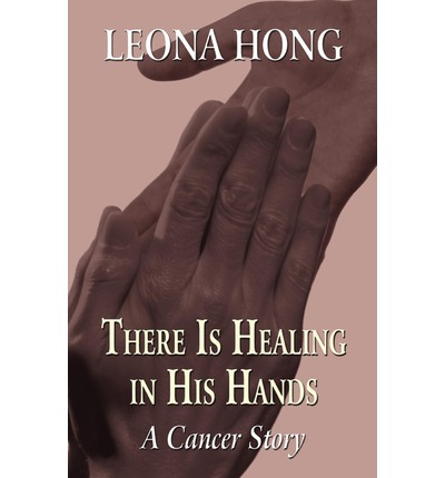 Mobile PDA herunterladen Ebooks There Is Healing in His Hands : A Cancer Story PDF by Leona Hong