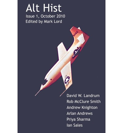 Alt Hist Issue 1 : The Magazine of Historical Fiction and Alternate History