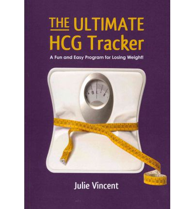 The Ultimate Hcg Tracker : A Fun and Easy Program for Losing Weight