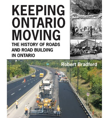 Keeping Ontario Moving : The History of Roads and Road Building in Ontario