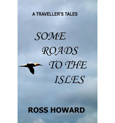Download books online for free yahoo A Travellers Tales - Some Roads to the Isles by MR Ross W Howard ePub 9781461004530