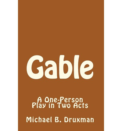 Gable : A One-Person Play in Two Acts