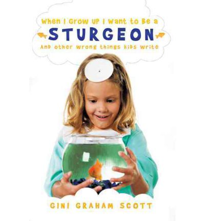 Ebooks kostenlos downloaden ohne anmeldung When I Grow Up I Want to Be a Sturgeon : And Other Wrong Things Kids Write PDF by Dr Gini Graham Scott