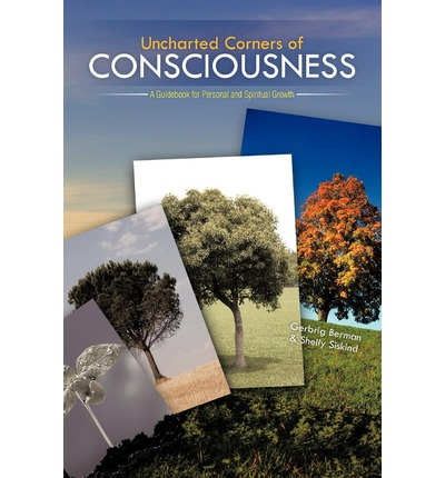 Uncharted Corners of Consciousness : A Guidebook for Personal and Spiritual Growth