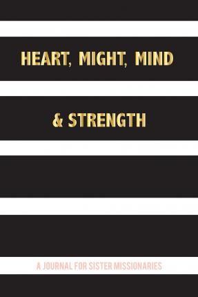Heart, Might, Mind and Strength : A Journal for Sister Missionaries