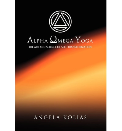 Alpha Omega Yoga : The Art and Science of Self Transformation