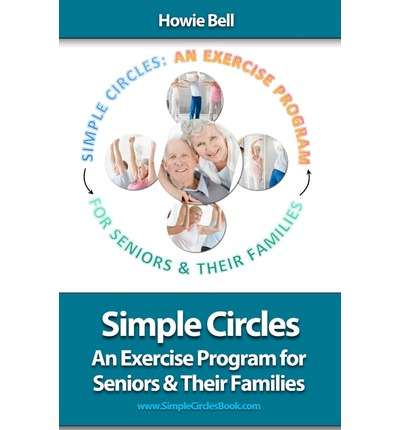 Simple Circles : An Exercise Program for Seniors & Their Families