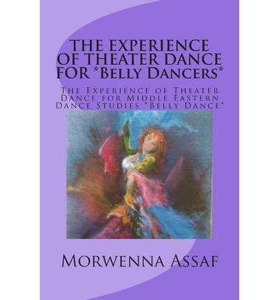 The Experience of Theater Dance for *Belly Dancers* : The Experience of Theater Dance for Middle Eastern Dance Studies *Belly Dance*
