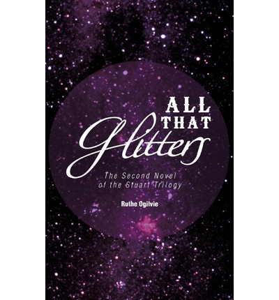 All That Glitters : The Second Novel of the Stuart Trilogy