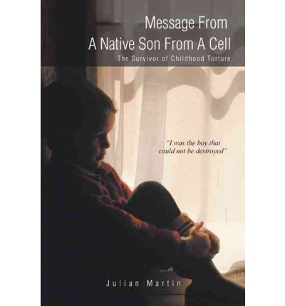 Message from a Native Son from a Cell : The Survivor of Childhood Torture