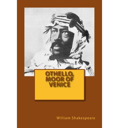 the moor in othello a play by william shakespeare Othello: the moor of venice william william shakespeare he seems to have had a good deal of fun in trying his hand at every kind of play shakespeare.
