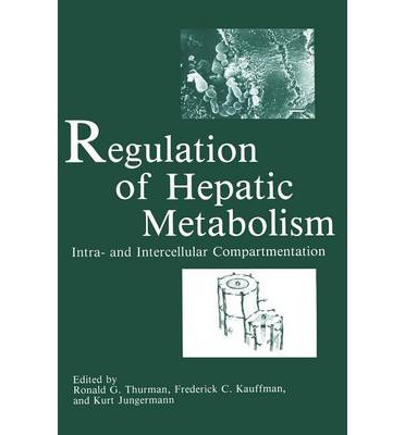 Regulation of Hepatic Metabolism : intra- and Intercellular Compartmentation