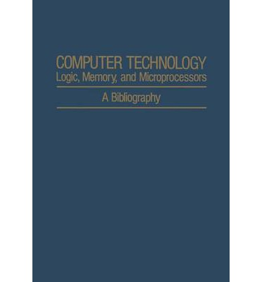 Computer Technology: Logic, Memory, and Microprocessors : A Bibliography