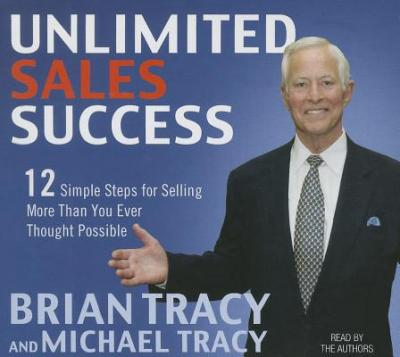 Unlimited Sales Success : 12 Simple Steps for Selling More Than You Ever Thought Possible