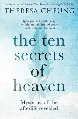 The Ten Secrets of Heaven : Mysteries of the Afterlife Revealed