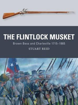 The Flintlock Musket : Brown BESS and Charleville 1715-1865