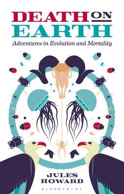 Death on Earth : Adventures in Evolution and Mortality