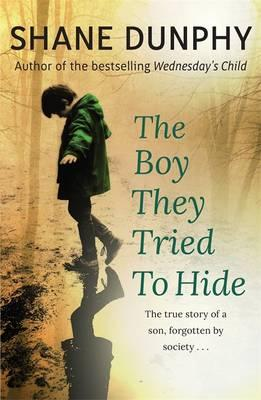 The Boy They Tried to Hide : The True Story of a Son, Forgotten by Society