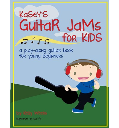 Kasey's Guitar Jams for Kids : A Play-Along Guitar Book for Young Beginners