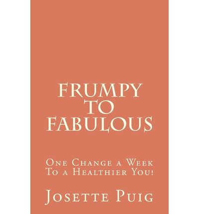 Frumpy to Fabulous : 1 Change a Week to a Healthier You!