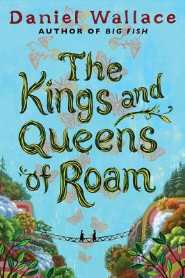 Ebook Kostenlos Epub téléchargez The Kings and Queens of Roam in French RTF by Daniel Wallace