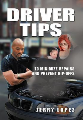 Driver Tips : To Minimize Repairs and Prevent Rip-Offs