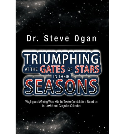 Triumphing at the Gates of Stars in Their Seasons : Waging and Winning Wars with the Twelve Constellations Based on the Jewish and Gregorian Calendars