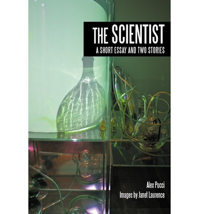 The Scientist : A Short Essay and Two Stories