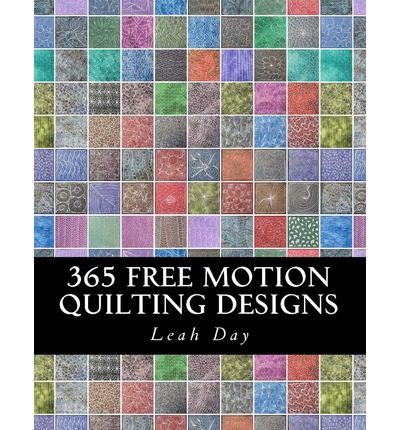 365 Free Motion Quilting Designs : Leah C Day : 9781477490549 : 365 quilting designs - Adamdwight.com