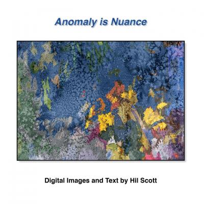 Anomaly Is Nuance : Digital Images and Text by Hil Scott