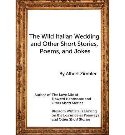 The Wild Italian Wedding and Other Short Stories, Poems, and Jokes