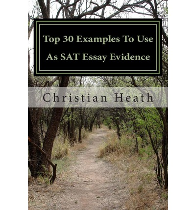top 30 examples to use as sat essay evidence professor christian heath 9781479248735