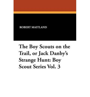 The Boy Scouts on the Trail, or Jack Danby's Strange Hunt : Boy Scout Series Vol. 3